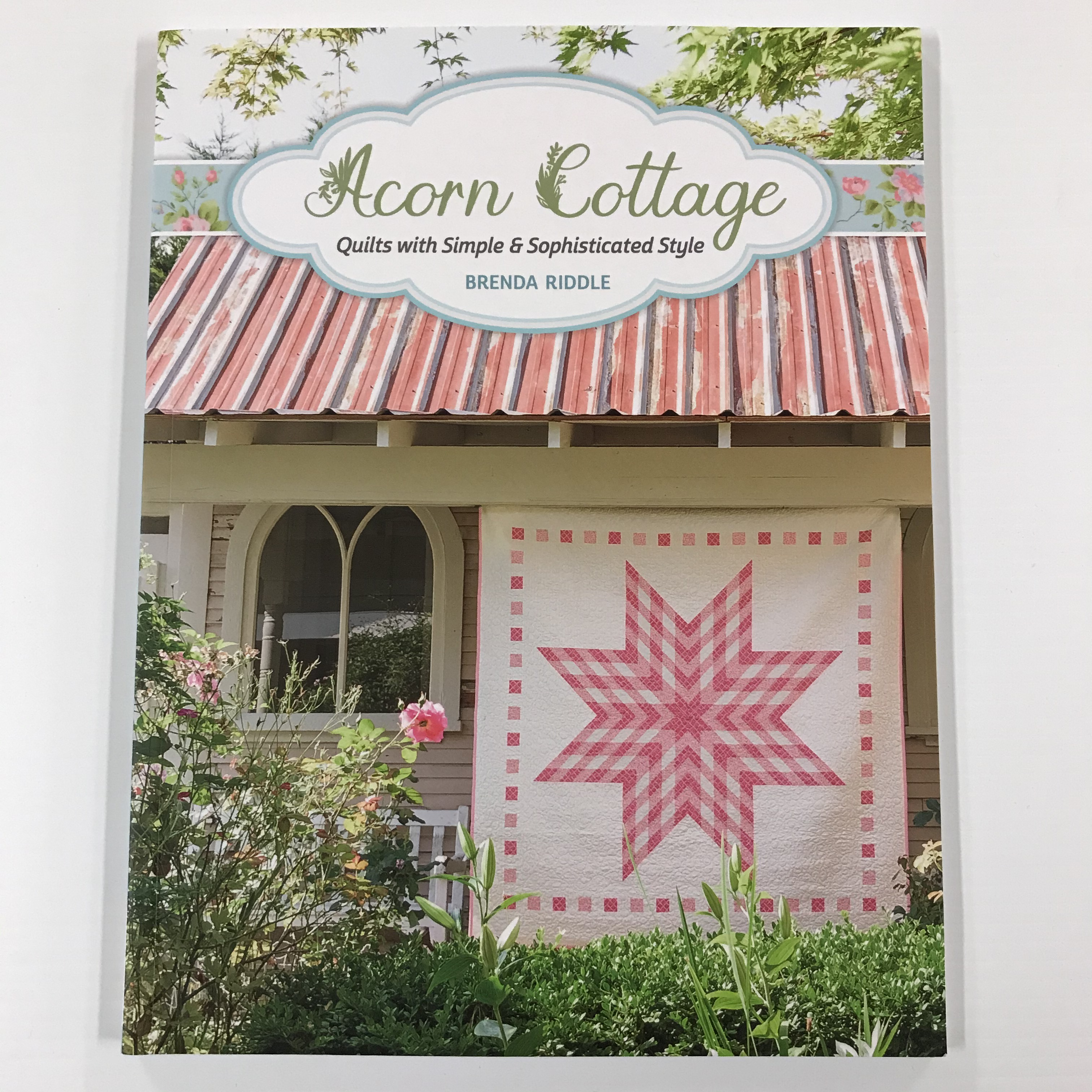 Acorn Cottage Quilts with Simple & Sophisticated Style BOOK